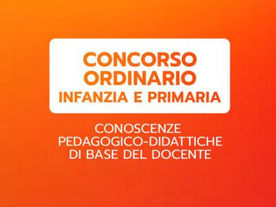 CONOSCENZE PEDAGOGICO-DIDATTICHE DI BASE DEL DOCENTE – CONCORSO ORDINARIO INFANZIA E PRIMARIA