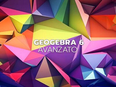 GEOGEBRA 6 E LA MATEMATICA Livello avanzato – 3ª ed.